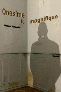Philippe Rousseille - Onésime le magnifique.