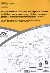 Philippe Roussel - Etude des conditions de réduction de l'usage des traitements antibiotiques pour la prévention des infections mammaires pendant la période de tarissement des vaches laitières - Compte rendu final n° 13 07 38 007.