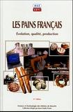 Philippe Roussel et Hubert Chiron - Les pains français - Evolution, qualité, production.