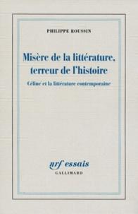Philippe Roussin - Misère de la littérature, terreur de l'histoire - Céline et la littérature contemporaine.