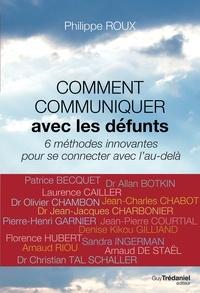 Philippe Roux - Comment comuniquer avec les défunts - 6 méthodes innovantes pour se connecter avec l'au-delà.