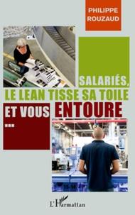 Salariés, le Lean tisse sa toile et vous entoure...- Petit manuel à l'usage de ceux qui se préoccupent du travail et de la santé - Philippe Rouzaud |