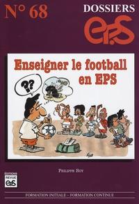 Philippe Roy - Enseigner le football en EPS.