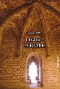 Philippe Roy - L'Eglise Cathare - Origines primo-chrétiennes du catharisme.