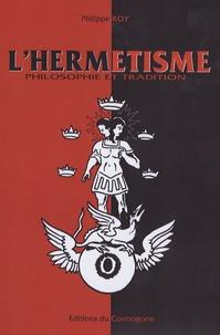 Philippe Roy - L'hermétisme - philosophie et tradition.