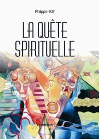 Philippe Roy - La quête spirituelle.