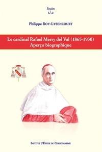 Philippe Roy-Lysencourt - Le cardinal Rafael Merry del Val (1865-1930) - Aperçu biographique.