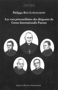 Philippe Roy-Lysencourt - Les vota préconciliaires des dirigeants du Coetus Internationalis Patrum.