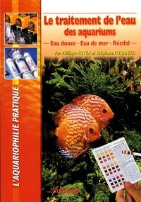 Philippe Royer et Stéphane Fournier - Le traitement de l'eau des aquariums - Eau douce, eau de mer, récifal.