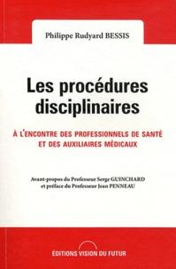 Philippe Rudyard Bessis - Les procédures disciplinaires à l'encontre des professionnels de santé et des auxiliaires médicaux.
