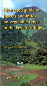 Philippe Ryckewaert - Illustrated guide of insects and mites on vegetable crops in the lesser antilles.