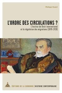 Philippe Rygiel - L'ordre des circulations ? - L'Institut de droit international et la régulation des migrations (1879-1920).