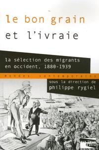 Philippe Rygiel et Michael G. Esch - Le bon grain et l'ivraie - La sélection des migrants en Occident, 1880-1939.