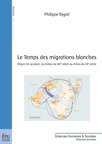Philippe Rygiel - Le temps des migrations blanches.