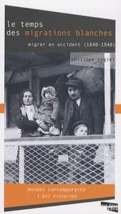 Philippe Rygiel - Le Temps des migrations blanches - Migrer en Occident (1840-1940).