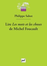 Philippe Sabot - Lire Les mots et les choses de Michel Foucault.