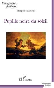 Télécharger des ebooks sur ipod touch Pupille noire du soleil 9782140142536 par Philippe Sabourdy FB2 PDB