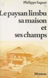 Philippe Sagant - Le paysan limbu : sa maison et ses champs.