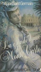 Philippe Saint-Germain et Francis Rosset - La Grande Dame de Monte-Carlo.