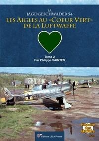Philippe Saintes - La Jagdgeschwader 54- Tome 02 - Les Aigles au 'coeur vert' de la Luftwaffe. Tome 02..