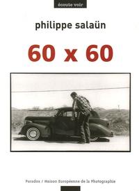 Philippe Salaün - 60 x 60 - Philippe Salaün présente ses 60 photographies pour ses 60 ans.