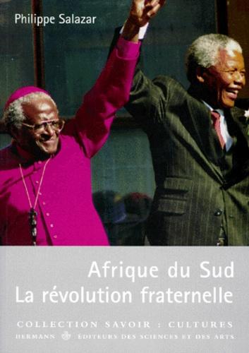 Philippe Salazar - Afrique du Sud - La révolution fraternelle.