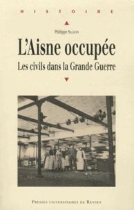 Philippe Salson - L'Aisne occupée - Les civils dans la Grande Guerre.