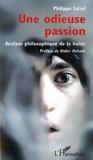 Philippe Saltel - Une odieuse passion - Analyse philosophique de la haine.