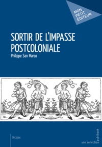Philippe San Marco - Sortir de l'impasse postcoloniale.
