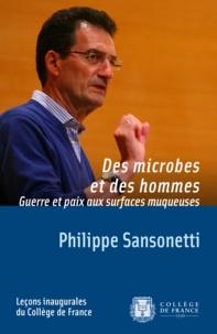 Philippe Sansonetti - Des microbes et des hommes - Guerre et paix aux surfaces muqueuses.