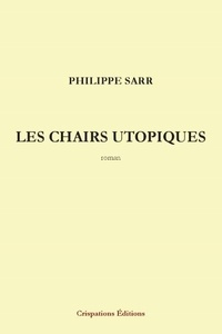 Philippe Sarr - Les chairs utopiques.