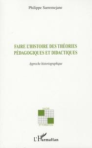 Philippe Sarremejane - Faire l'histoire des théories pédagogiques et didactiques - Approche historiographique.