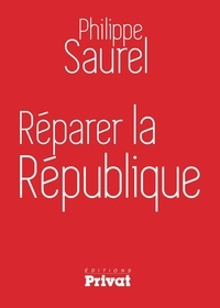 Philippe Saurel - Réparer la République.