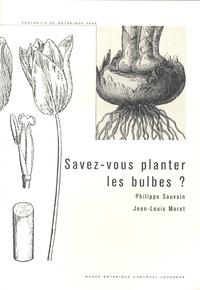 Philippe Sauvain et Jean-Louis Moret - Savez-vous planter les bulbes ?.