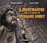 Philippe Savouret et Hervé Le Graët - A Montmartre sur les traces de Bernard Dimey.