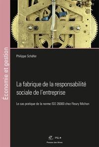 Philippe Schäfer - La fabrique de la responsabilité sociale de l'entreprise - Le cas pratique de la norme ISO 26000 chez Fleury Michon.