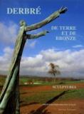 Philippe Schaff - LOUIS DERBRE. - De terre et de bronze.