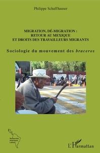 Philippe Schaffhauser - Migration, dé-migration : retour au Mexique et droits des travailleurs migrants - Sociologie du mouvement des braceros.