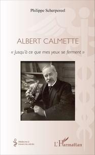 """Philippe Scherpereel - Albert Calmette - """"Jusqu'à ce que mes yeux se ferment""""."""