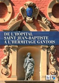 Philippe Scherpereel et Henri Petit - De l'hôpital Saint-Jean Baptiste à l'Hermitage Gantois.