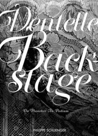 Philippe Schlienger - Dentelle Backstage - Du plancher au podium.