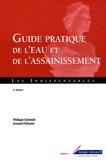 Philippe Schmidt et Arnaud Pelissier - Guide pratique de l'eau et de l'assainissement.