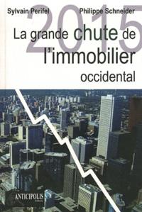 Philippe Schneider et Sylvain Perifel - La grande chute de l'immobilier.