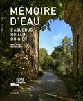 Philippe Schuller et Hugues Savay-Guerraz - Mémoire d'eau - L'aqueduc romain du Gier.
