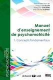 Philippe Scialom et Françoise Giromini - Manuel d'enseignement de psychomotricité - Tome1 : Concepts fondamentaux.