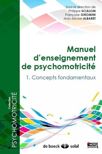 Manuel d'enseignement de psychomotricité. Tome1 : Concepts fondamentaux
