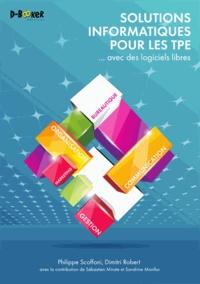 Philippe Scoffoni et Dimitri Robert - Solutions informatiques pour les TPE - Avec des logiciels libres.