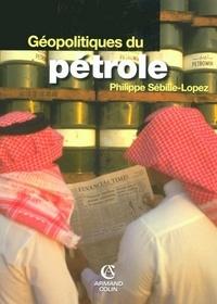 Philippe Sébille-Lopez - Géopolitiques du pétrole.
