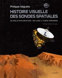 Philippe Seguela - Histoire visuelle des sondes spatiales - 50 ans d'exploration, de Luna 1 à New Horizons.