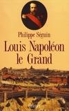 Philippe Séguin - Louis Napoléon le Grand.
